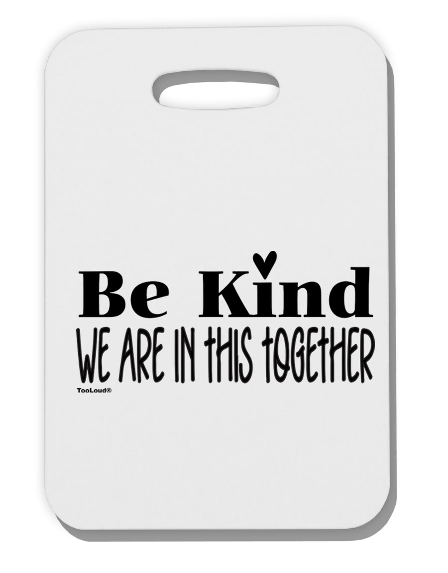 Be kind we are in this together  Thick Plastic Luggage Tag Tooloud