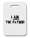 I Am The Father Thick Plastic Luggage Tag by TooLoud