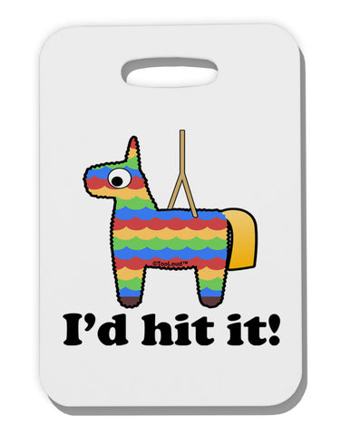 I'd Hit it - Funny Pińata Design Thick Plastic Luggage Tag by TooLoud