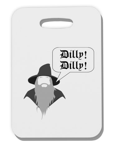 Wizard Dilly Dilly Thick Plastic Luggage Tag by TooLoud