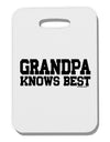 Grandpa Knows Best Thick Plastic Luggage Tag by TooLoud