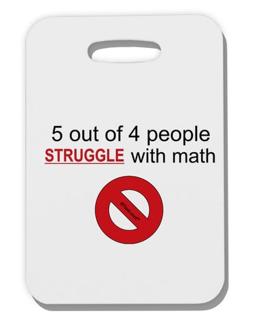 5 out of 4 People Funny Math Humor Thick Plastic Luggage Tag by TooLoud