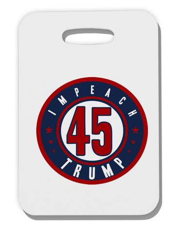 Impeach Trump Thick Plastic Luggage Tag by TooLoud