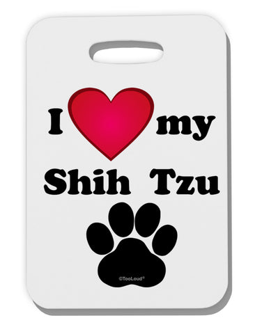 I Heart My Shih Tzu Thick Plastic Luggage Tag by TooLoud