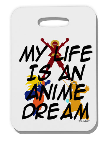 My Life Is An Anime Dream Thick Plastic Luggage Tag by TooLoud