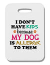 I Don't Have Kids - Dog Thick Plastic Luggage Tag