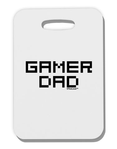 Gamer Dad Thick Plastic Luggage Tag by TooLoud