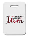 Love Of My Life - Mom Thick Plastic Luggage Tag
