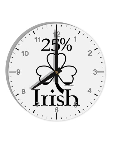 "25 Percent Irish - St Patricks Day 8"" Round Wall Clock with Numbers by TooLoud"