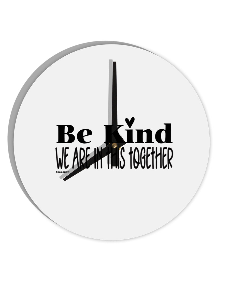 TooLoud Be kind we are in this together  8 Inch Round Wall Clock