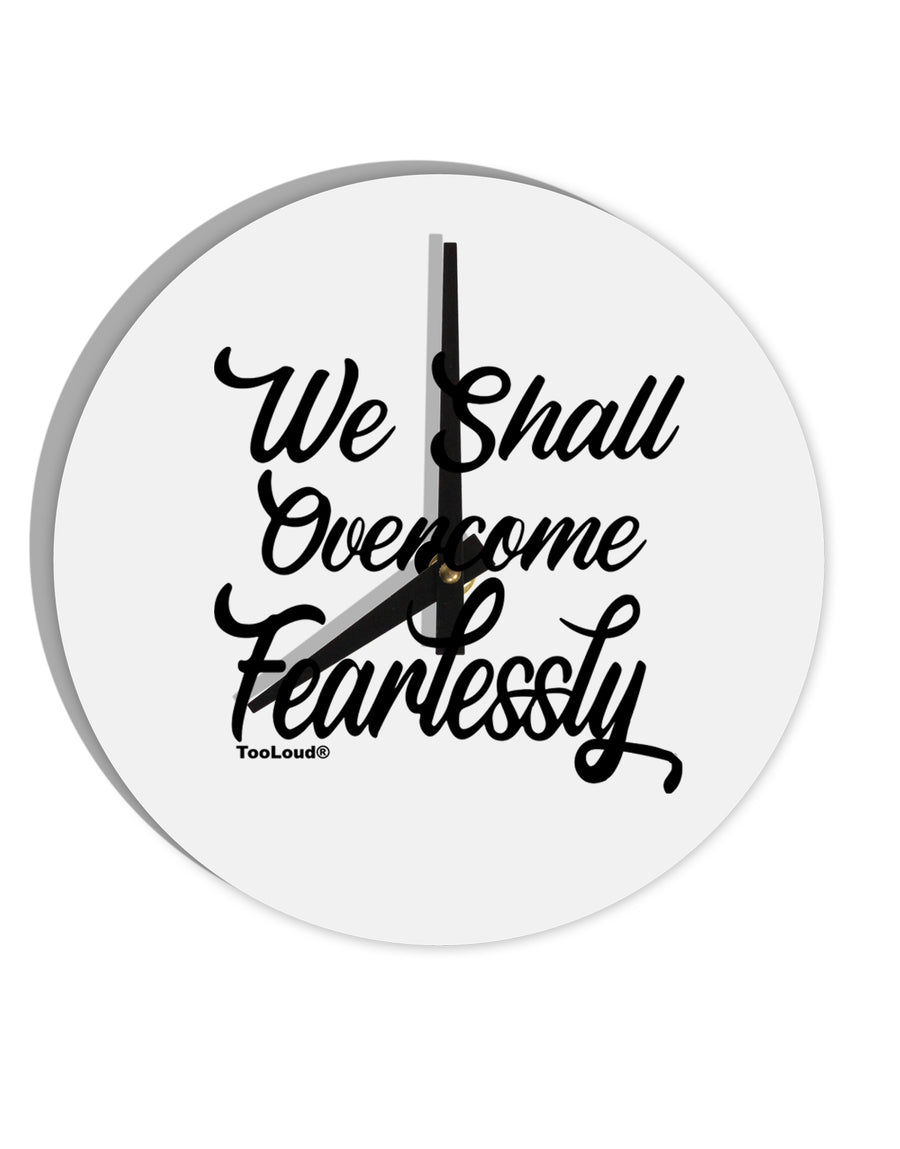 TooLoud We shall Overcome Fearlessly 8 Inch Round Wall Clock