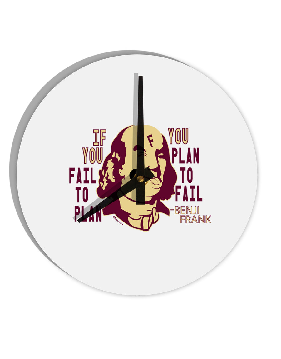 TooLoud If you Fail to Plan, you Plan to Fail-Benjamin Franklin 8 Inch