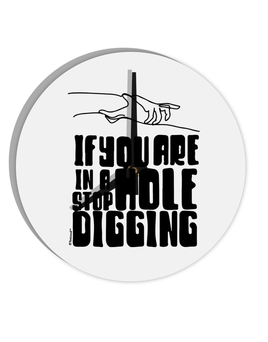 TooLoud If you are in a hole stop digging 8 Inch Round Wall Clock