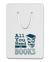 All You Need Is Books Aluminum Paper Clip Bookmark