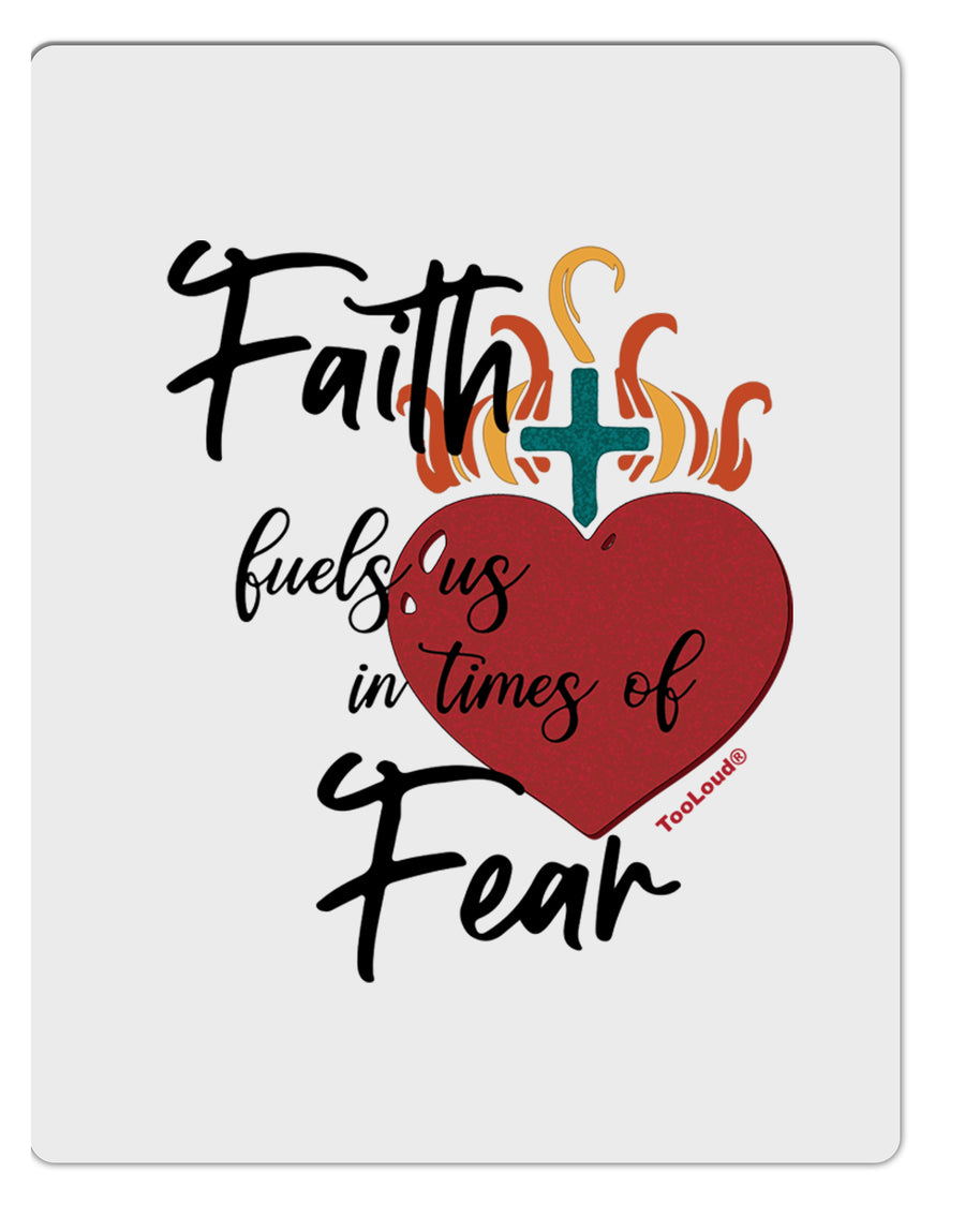 TooLoud Faith Fuels us in Times of Fear  Aluminum Dry Erase Board