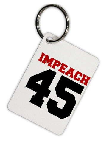 Impeach 45 Aluminum Keyring Tag by TooLoud