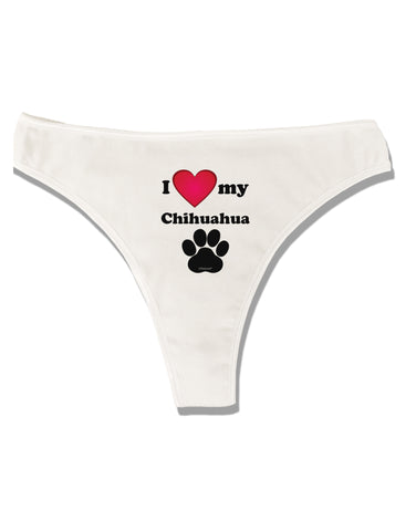 I Heart My Chihuahua Womens Thong Underwear by TooLoud
