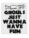 TooLoud Ghouls Just Wanna Have Fun 9 x 10.5 Inch Rectangular Static Wa