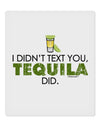"I Didn't Text You - Tequila 9 x 10.5"" Rectangular Static Wall Cling"