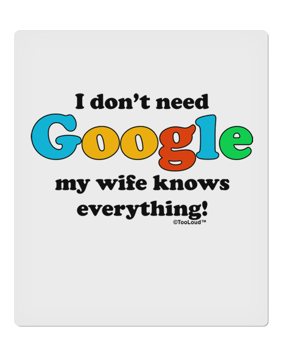 "I Don't Need Google - Wife 9 x 10.5"" Rectangular Static Wall Cling"