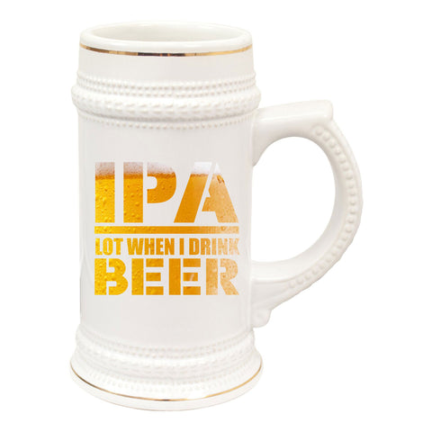 IPA Lot When I Drink Beer Sublimation 22oz Beer Stein