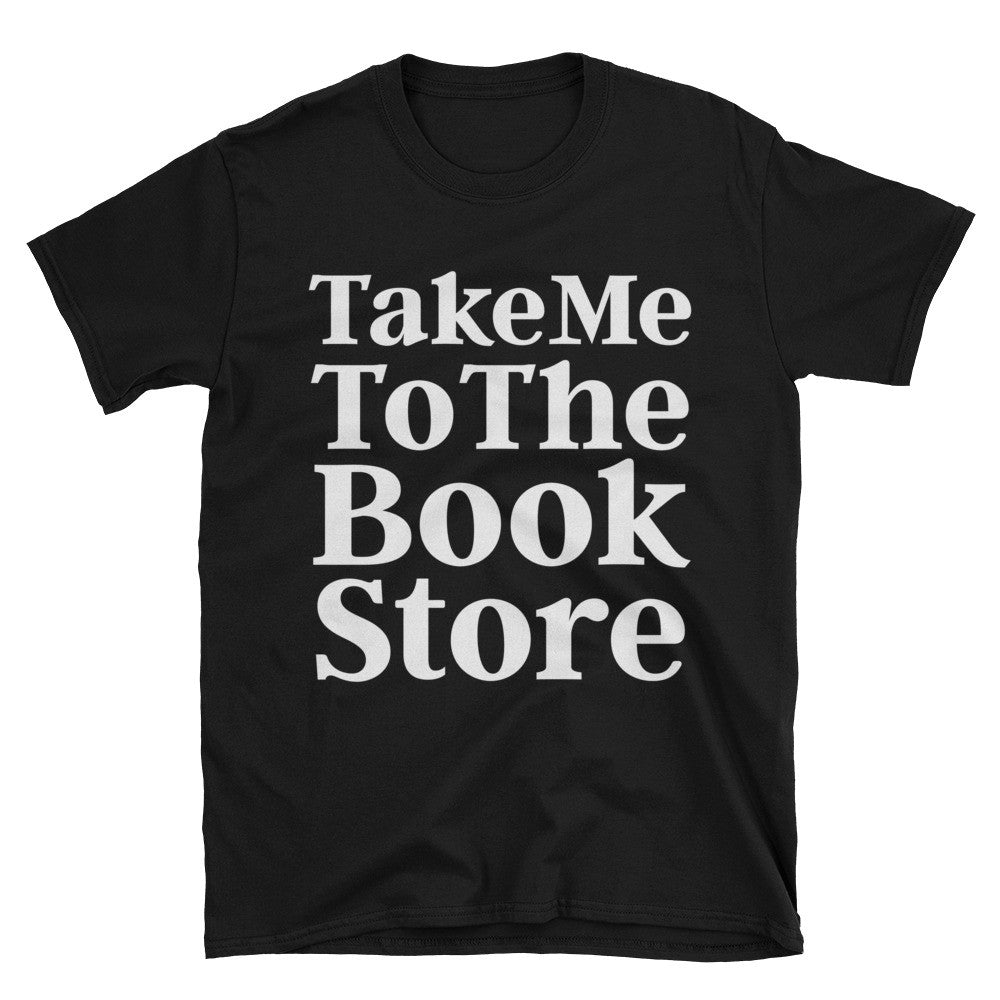 Take Me To The Book Store Unisex T-Shirt
