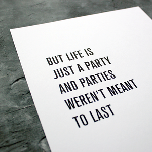 'But Life Is Just A Party And Parties Weren't Meant To Last' are framed lyrics from the 1999 song by Prince