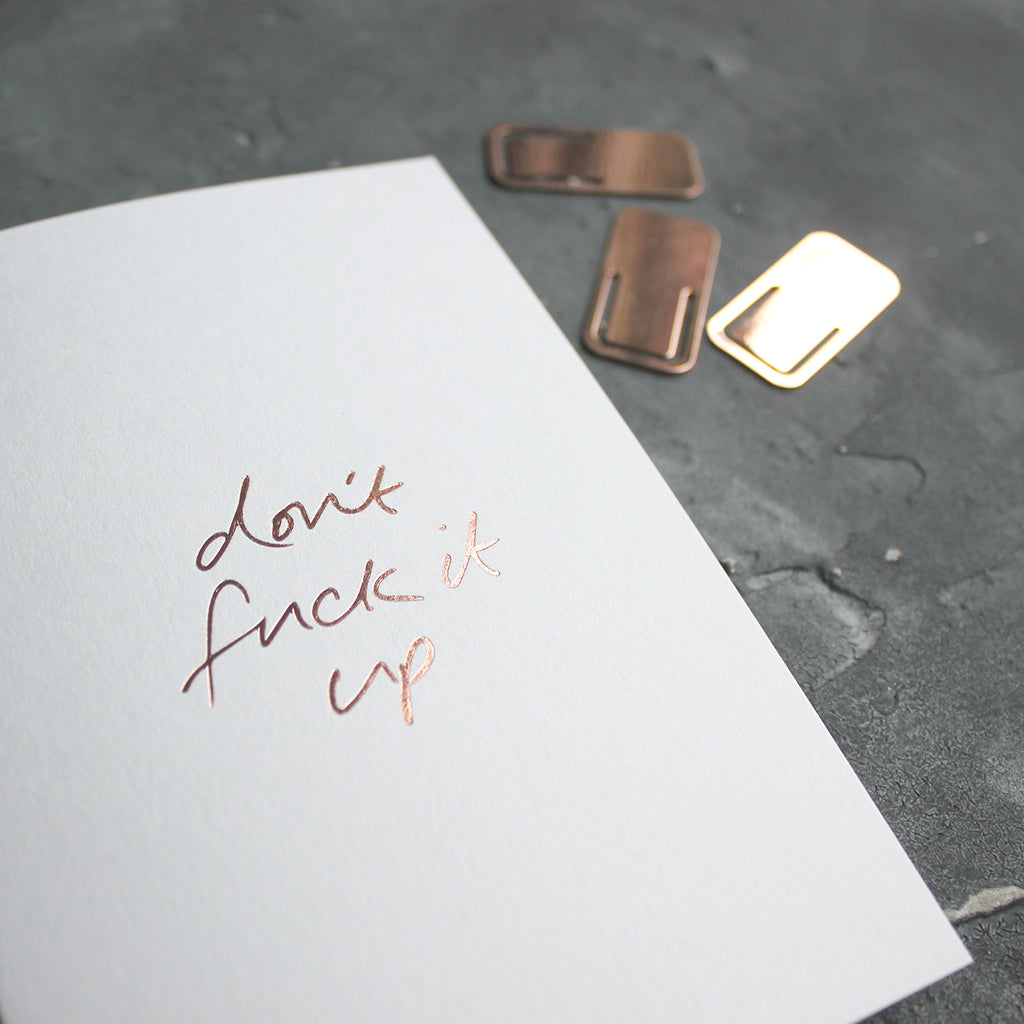 This rose gold hand foiled luxury white card says Don't Fuck It Up on the front in handwriting from Text From A Friend