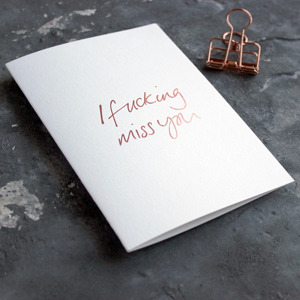 This I Fucking Miss You luxury card is hand foiled in rose gold foil
