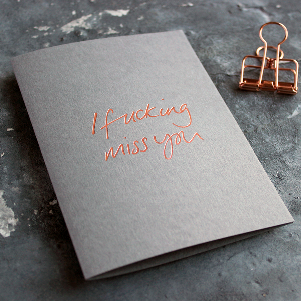 This I Fucking Miss You luxury grey card is hand foiled in rose gold foil
