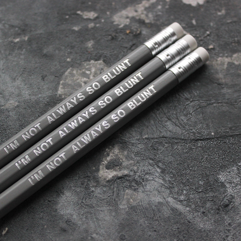 Grey pencils with a silver foil blocked message that says I'm Not Always So Blunt