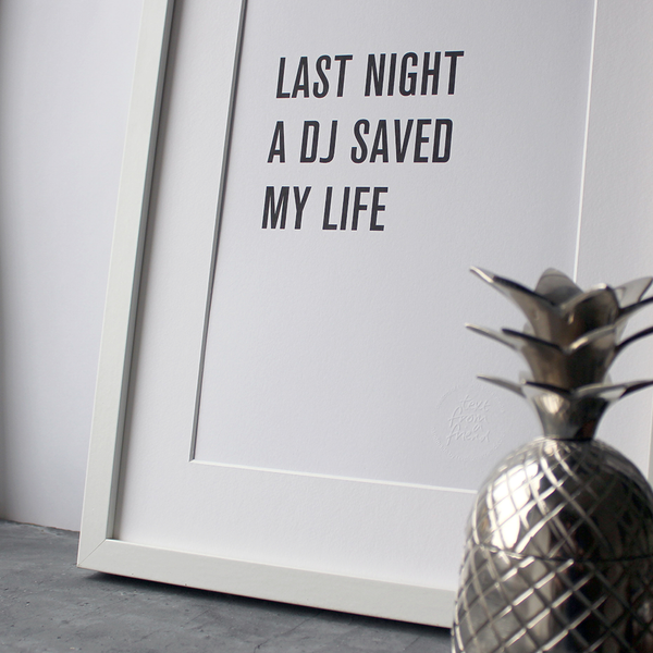 Last Night A DJ Saved My Life is a digital print in a typographic design