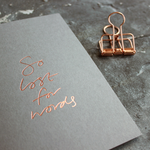 So Lost For Words is a luxury grey coloured card and hand foiled in rose gold on the front