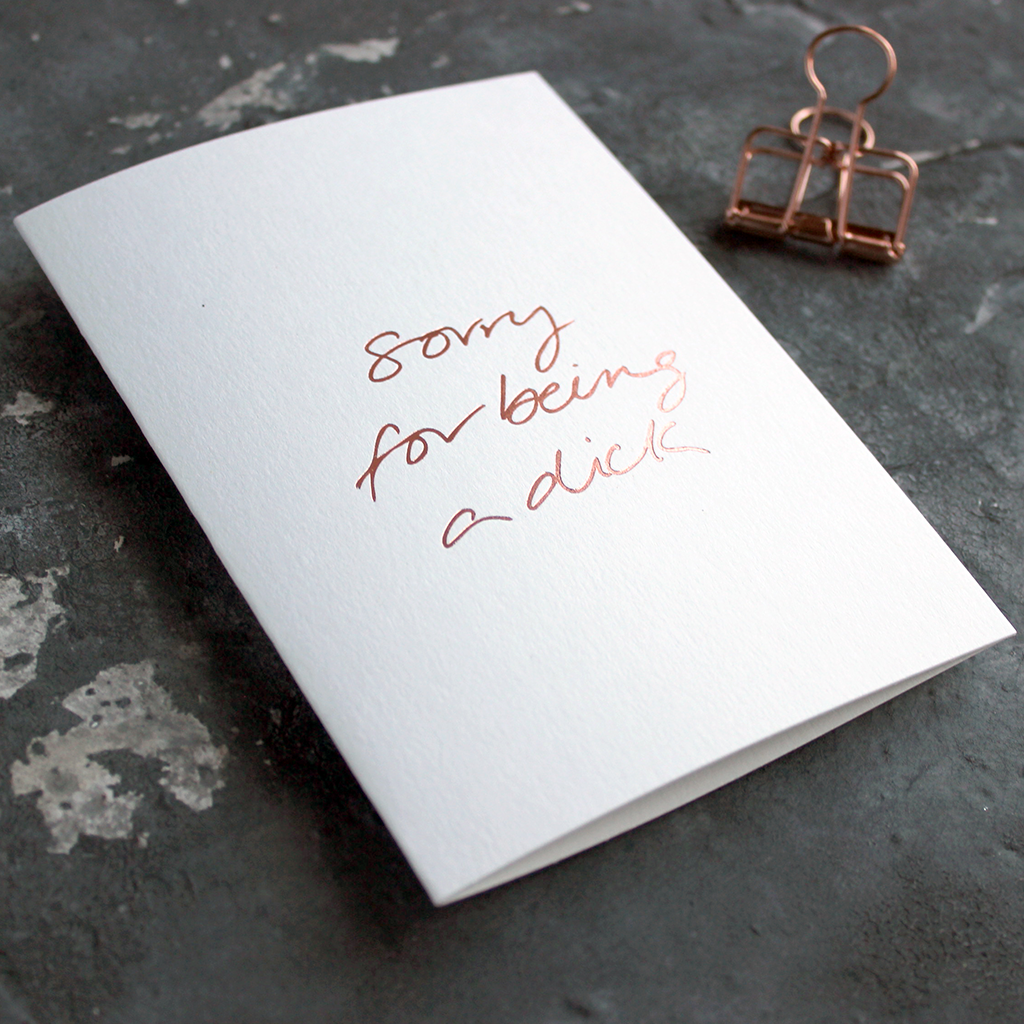 Sorry For Being A Dick white luxury card is hand foiled in rose gold on the front