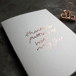 Thanks For Putting Up With My Shit card is hand pressed in rose gold foil on the front