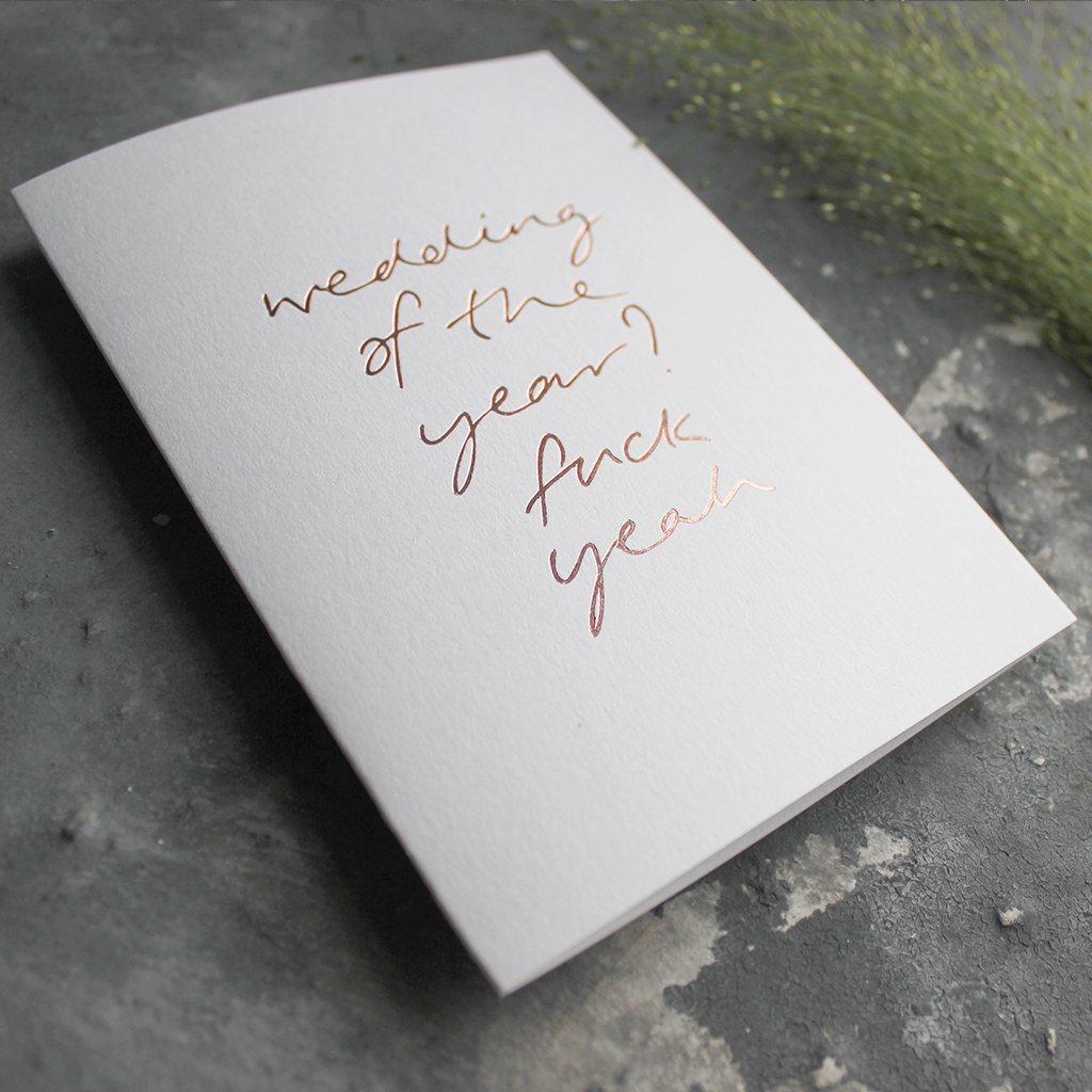 Wedding Of The Year? Fuck Yeah is a luxury hand printed rose gold foil card on white paper