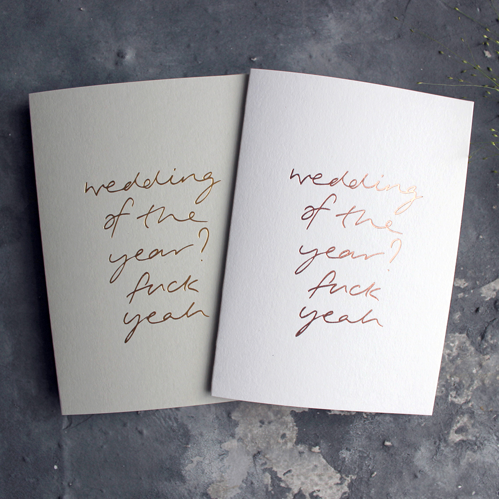 Wedding Of The Year? Fuck Yeah is a luxury hand printed rose gold foil card on white or pale grey paper