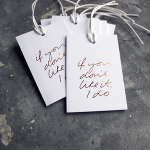 "Luxury white gift tags with waxed cotton thread have ""If You Don't Like It I Do' handprinted in handwritten rose gold foil."