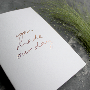 The front of the card is hand foiled saying 'You Made Our Day' and is a perfect thank you card available on white luxury paper