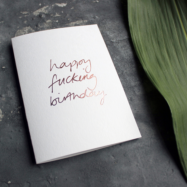 Happy Fucking Birthday card in rose gold foil blocking