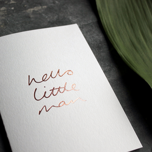 Hello Little Man is a luxury baby card hand printed in Rose Gold Foil