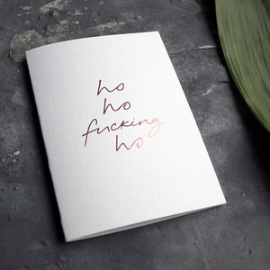 luxury handmade rose gold foil card says ho ho fucking ho on the front