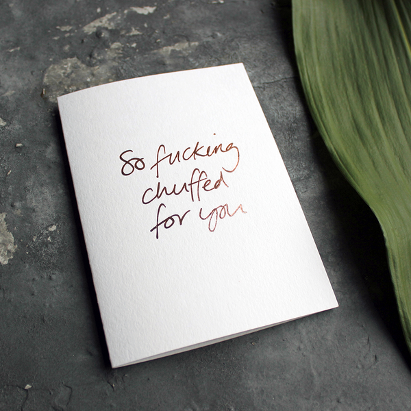 this luxury card says So Fucking Chuffed For You in hand foiled in rose gold