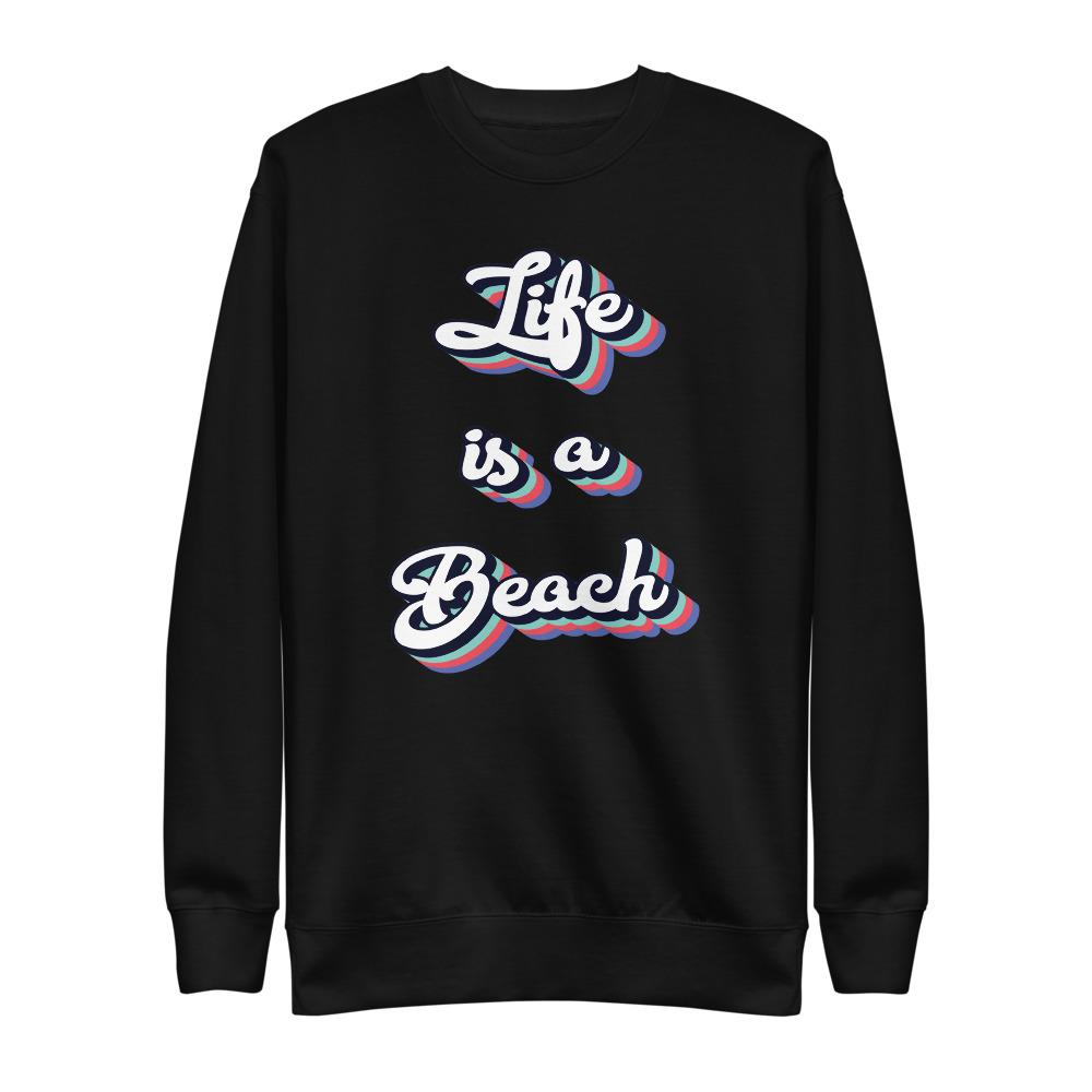 Life is a Beach Sweatshirt - New View Clothing