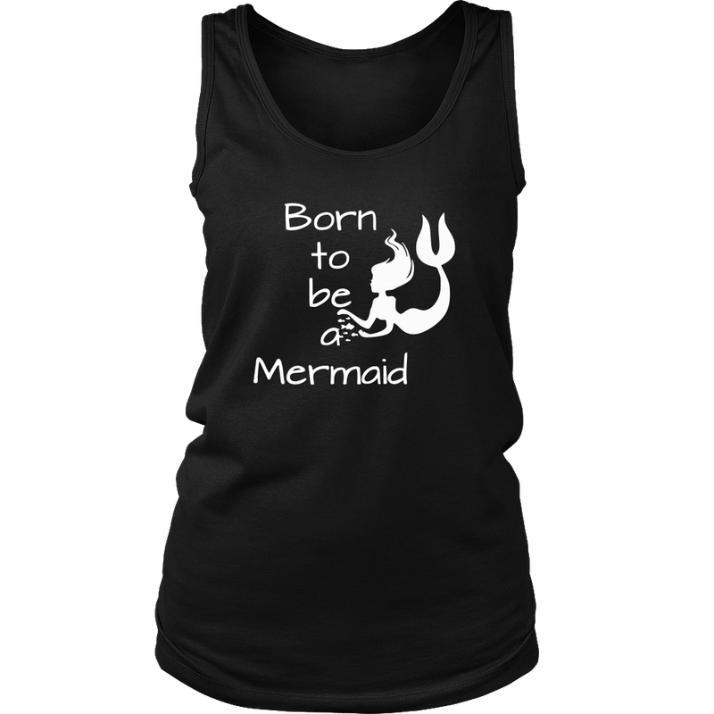 Born to be a Mermaid Tank Top - Women T-shirt | Pixiecove