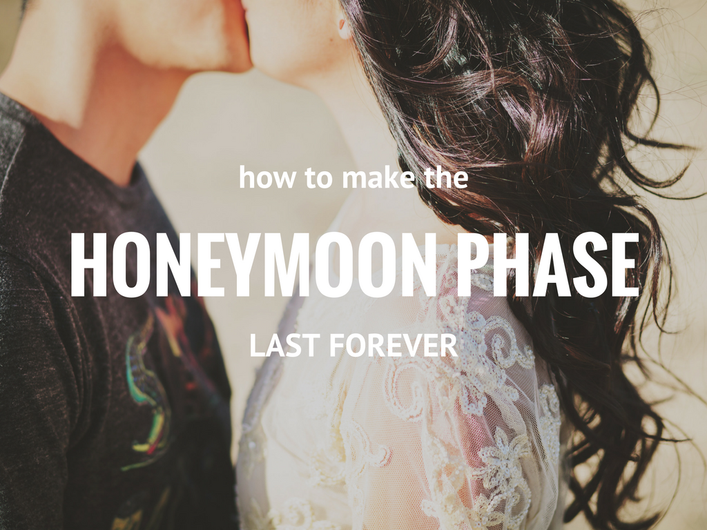 How To Make The Honeymoon Phase Last Forever