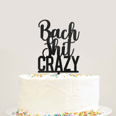 Bach Shit Crazy Bachelorette Party Cake Topper