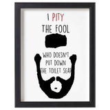 I Pity The Fool Who Doesn't Put Down The Toilet Seat Funny Bathroom Art Housewarming Boyfriend Husband Mr. T Man Gift Art Print- Le Petit Pain