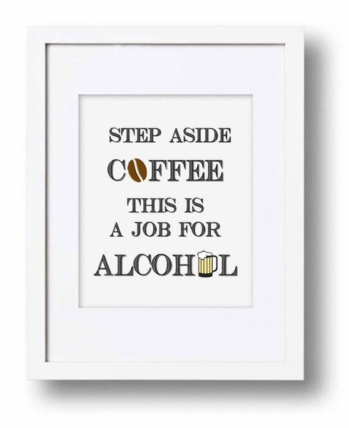 White Step Aside Coffee This is a Job for Alcohol Print, Funny Bar Poster- Le Petit Pain