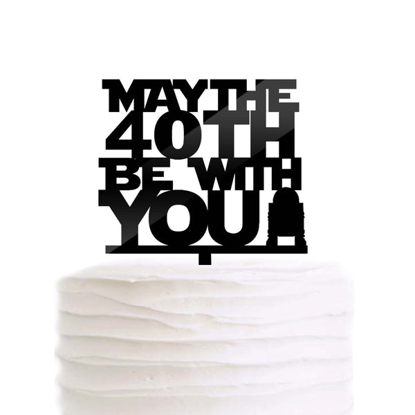 May The 40th Be with You 40 Year Old Birthday Cake Topper